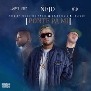 Ñejo Ft. Jamby El Favo & Mr. D - Ponte Pa Mi (Prod. By Young Hollywood, Smashdavid & Freedom)