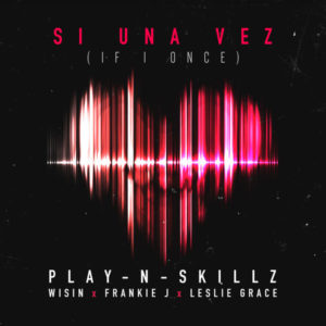 Play-N-Skillz Ft. Wisin, Frankie J Y Leslie Grace - Si Una Vez (If I Once) (iTunes)