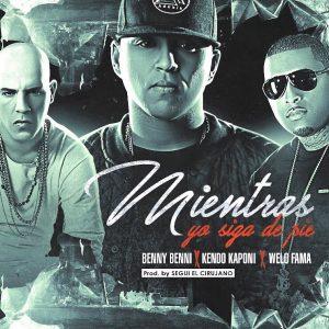 Benny Benni Ft Kendo Kaponi & Welo Fama - Mientras Yo Siga de Pie