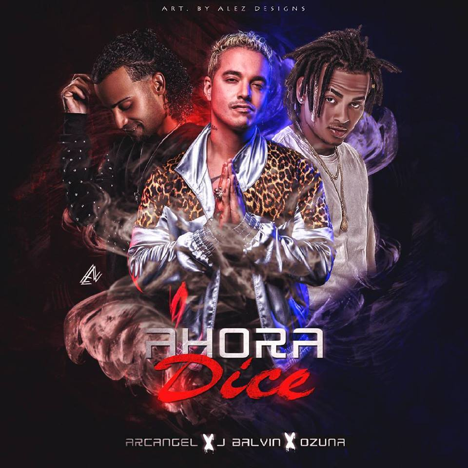 Ozuna Ft. Arcangel y J Balvin - Ahora Dice (Prod. Chris Jeday)