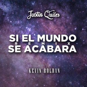 Justin Quiles Ft Kevin Roldan - Si El Mundo Se Acabara (Official Remix)