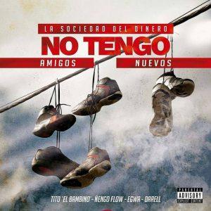Tito El Bambino Ft. Ñengo Flow, Darell y Egwa - No Tengo Amigos Nuevos