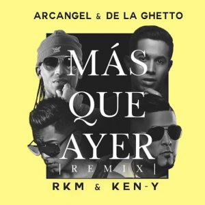 Arcangel Ft. De La Ghetto, Rkm & Ken-Y - Más Que Ayer Remix