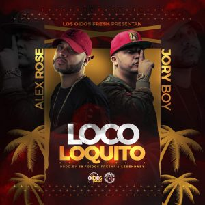 Alex Rose Ft. Jory Boy – Loco Loquito