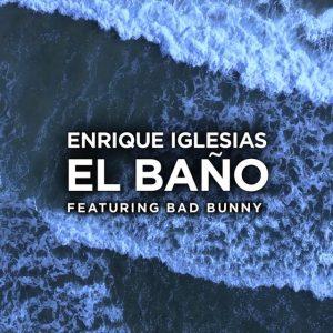 Enrique Iglesias Ft. Bad Bunny – El Baño