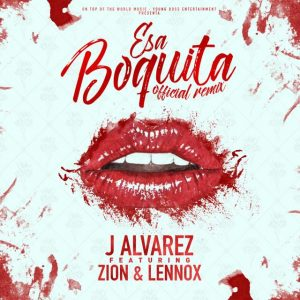 J Alvarez Ft. Zion & Lennox – Esa Boquita (Official Remix)