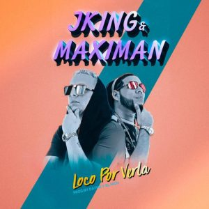 J King y Maximan - Loco por Verla