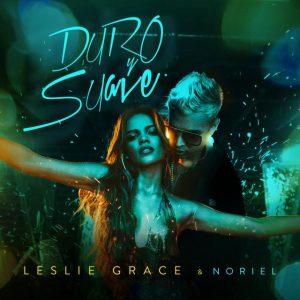 Leslie Grace, Noriel – Duro y Suave