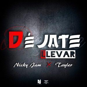 Tayler Ft. Nicky Jam - Déjate Llevar