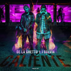 De La Ghetto Ft. J Balvin – Caliente
