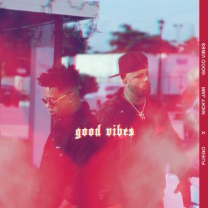 Fuego Ft. Nicky Jam – Good Vibes