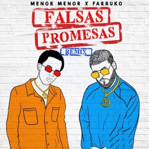 Menor Menor Ft. Farruko – Falsas Promesas Remix