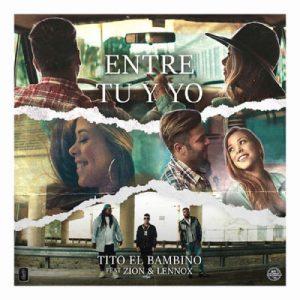 Tito El Bambino Ft. Zion Y Lennox – Entre Tu y Yo