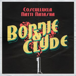 Cosculluela Ft. Natti Natasha – Bonnie Y Clyde