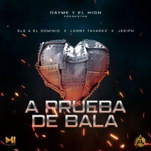 Ele A El Dominio Ft. Lenny Tavarez Y Jeeiph – A Prueba De Bala