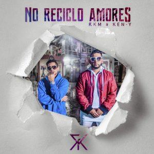 RKM Y Ken Y – No Reciclo Amores