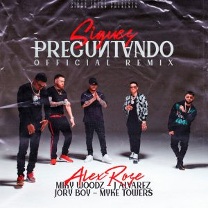Alex Rose Ft. Myke Towers, Miky Woodz, Jory Boy Y J Alvarez – Sigues Preguntando (Remix)
