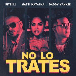 Pitbull Ft. Natti Natasha Y Daddy Yankee – No Lo Trates