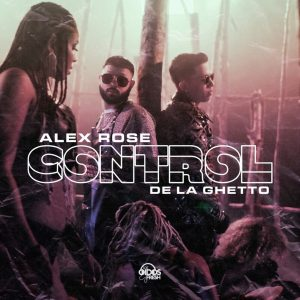 Alex Rose Ft. De La Ghetto – Control