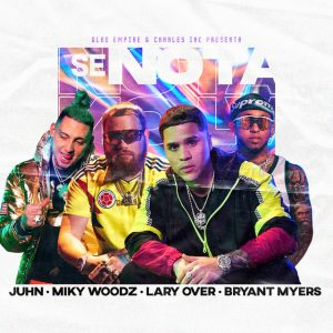 Juhn Ft. Miky Woodz, Lary Over Y Bryant Myers – Se Nota